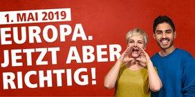 1. Mai 2019: Europa. Jetzt aber richtig!